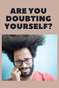 Are you doubting yourself?